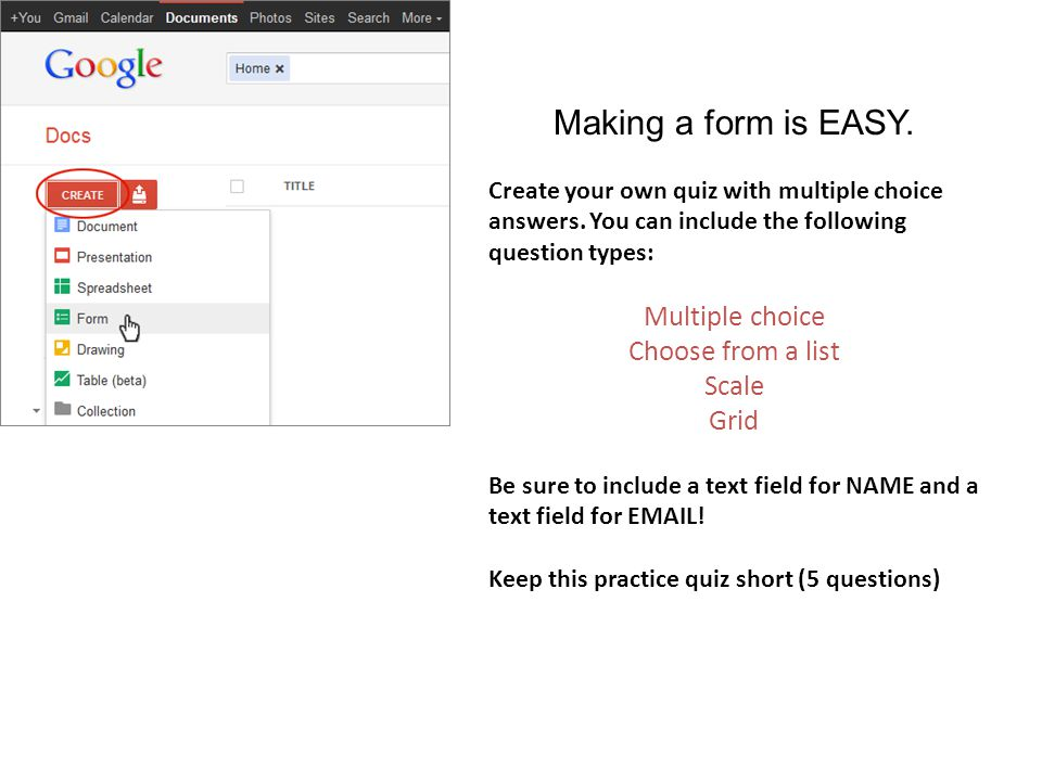 Making a form is EASY. Create your own quiz with multiple choice answers.