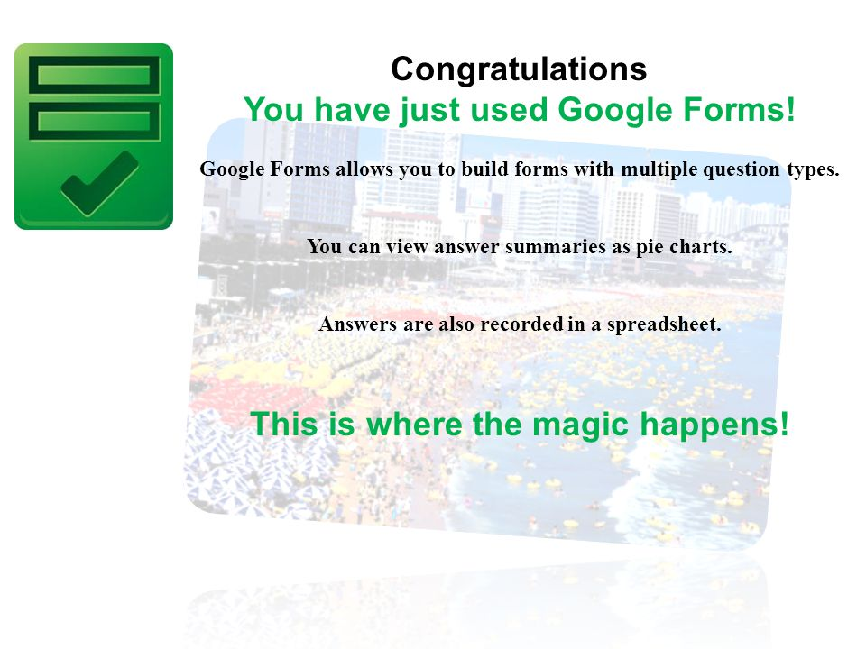 Congratulations You have just used Google Forms.