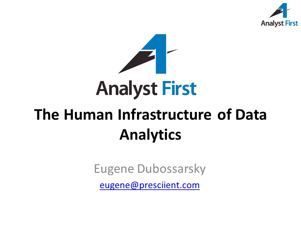 The Human Infrastructure of Data Analytics Eugene Dubossarsky eugene@presciient.com