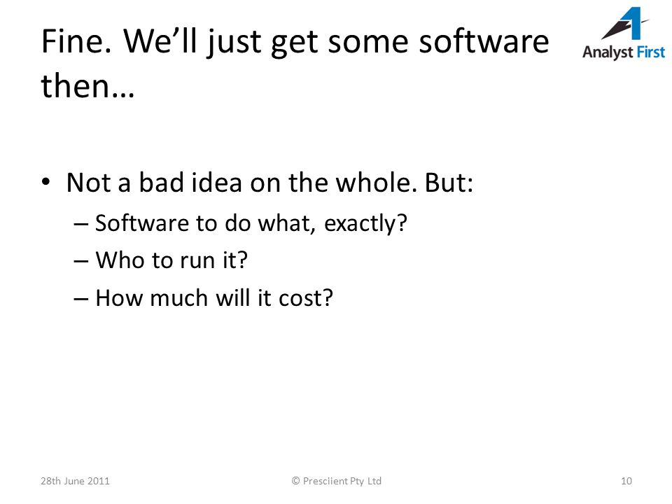 Fine. We'll just get some software then… Not a bad idea on the whole.