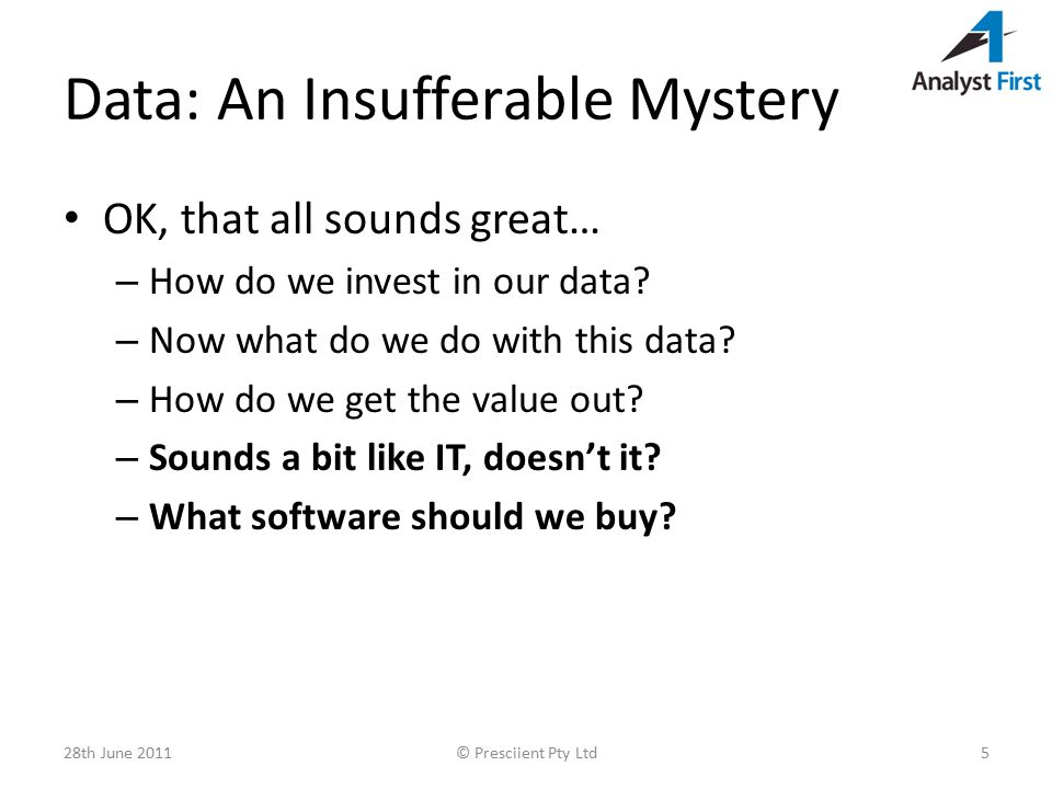 Data: An Insufferable Mystery OK, that all sounds great… – How do we invest in our data.