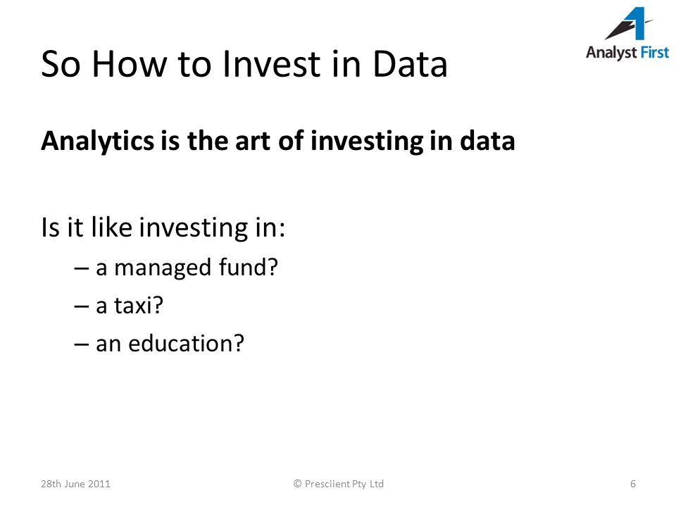 So How to Invest in Data Analytics is the art of investing in data Is it like investing in: – a managed fund.