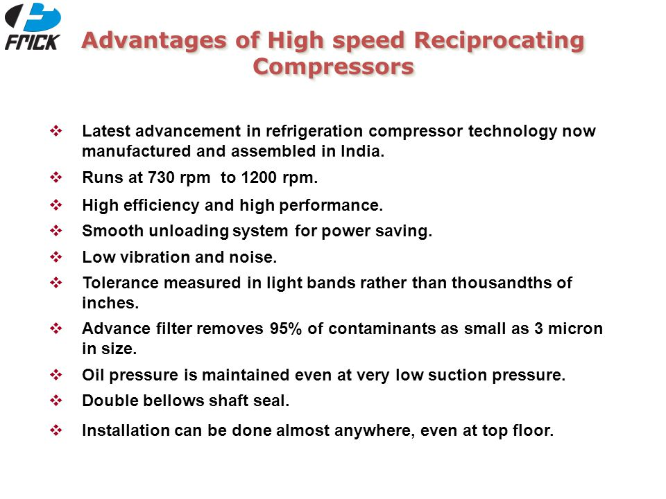 Advantages of High speed Reciprocating Compressors  Latest advancement in refrigeration compressor technology now manufactured and assembled in India.