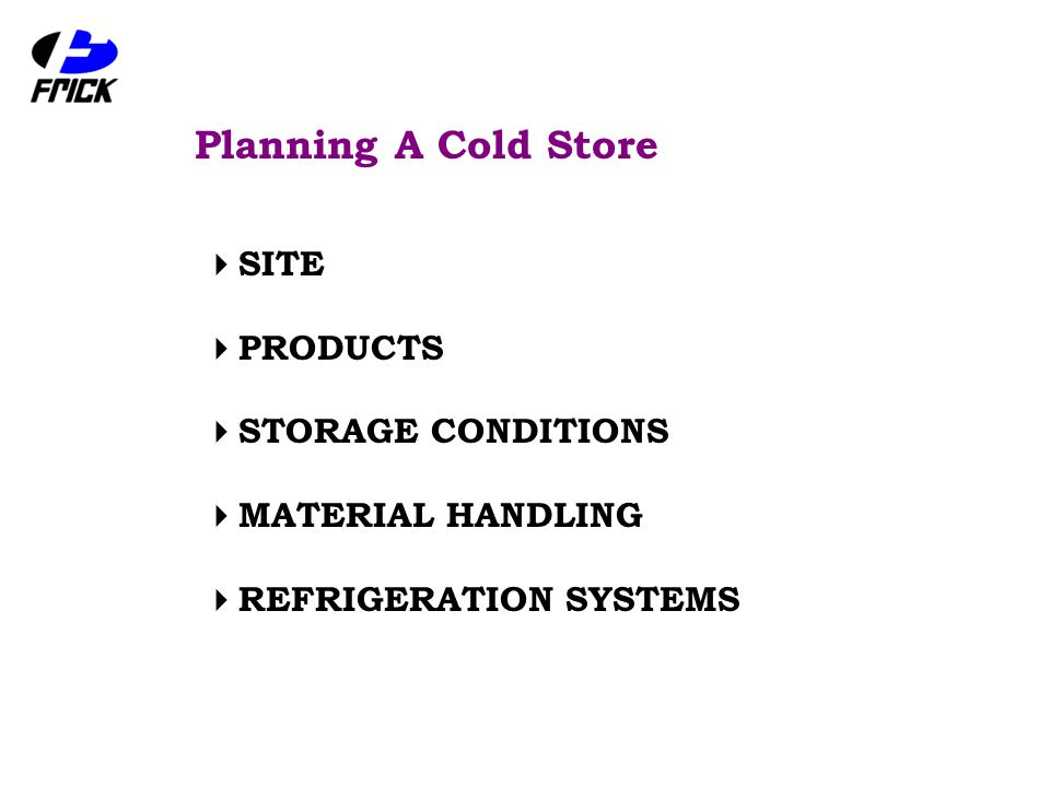 Planning A Cold Store  SITE  PRODUCTS  STORAGE CONDITIONS  MATERIAL HANDLING  REFRIGERATION SYSTEMS