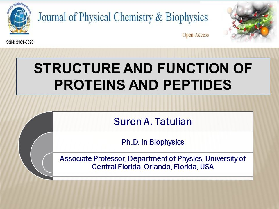 STRUCTURE AND FUNCTION OF PROTEINS AND PEPTIDES Suren A. Tatulian Ph.D. in Biophysics Associate Professor, Department of Physics, University of Centra
