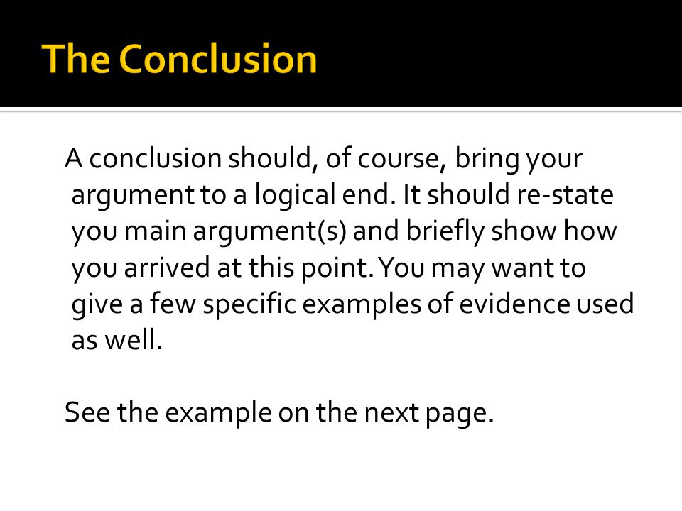 A conclusion should, of course, bring your argument to a logical end.