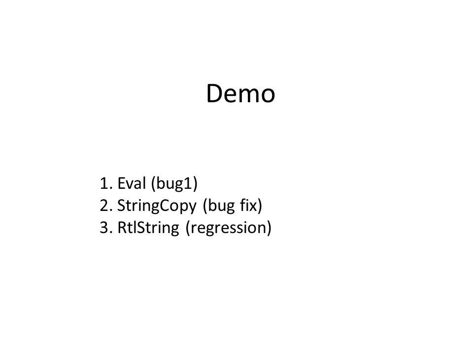 Demo 1.Eval (bug1) 2.StringCopy (bug fix) 3.RtlString (regression)