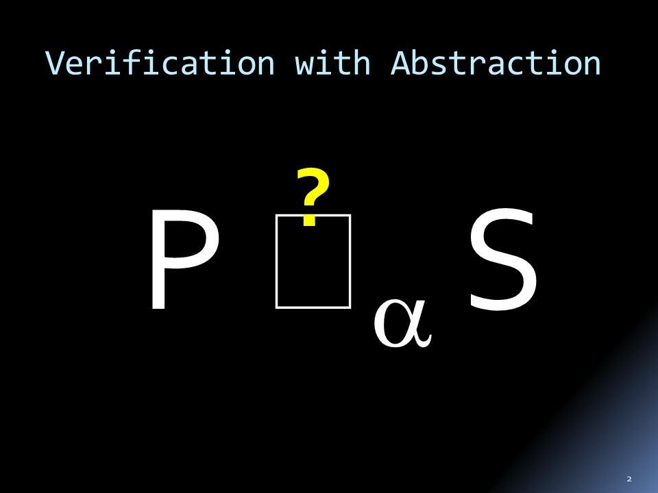 Verification with Abstraction 2 P   S
