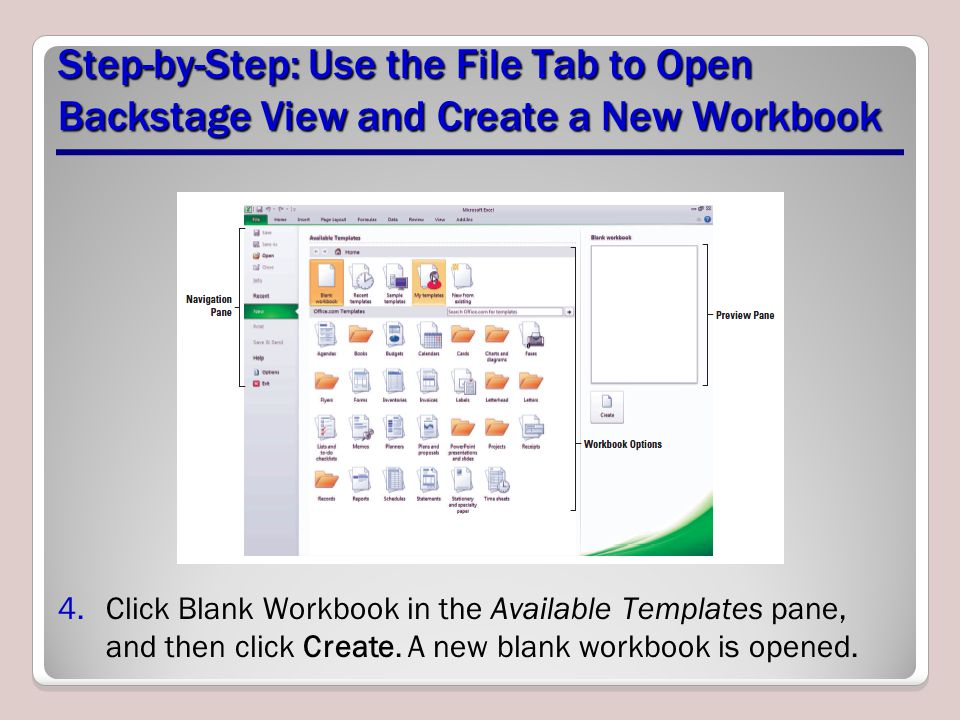 Step-by-Step: Use the File Tab to Open Backstage View and Create a New Workbook 4.Click Blank Workbook in the Available Templates pane, and then click Create.