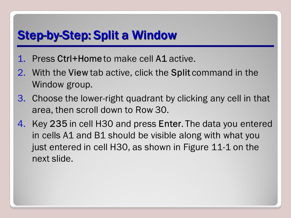 Step-by-Step: Split a Window 1.Press Ctrl+Home to make cell A1 active.