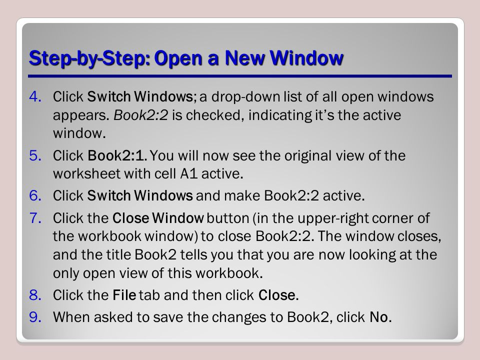 Step-by-Step: Open a New Window 4.Click Switch Windows; a drop-down list of all open windows appears.