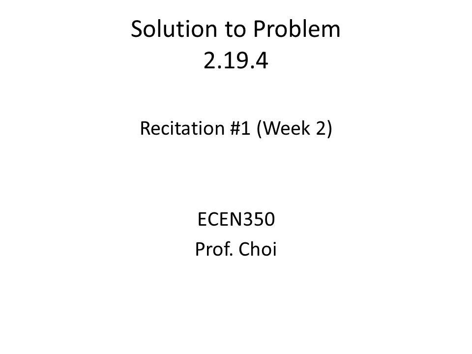 Solution to Problem 2.19.4 Recitation #1 (Week 2) ECEN350 Prof. Choi