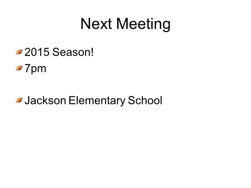 Next Meeting 2015 Season! 7pm Jackson Elementary School