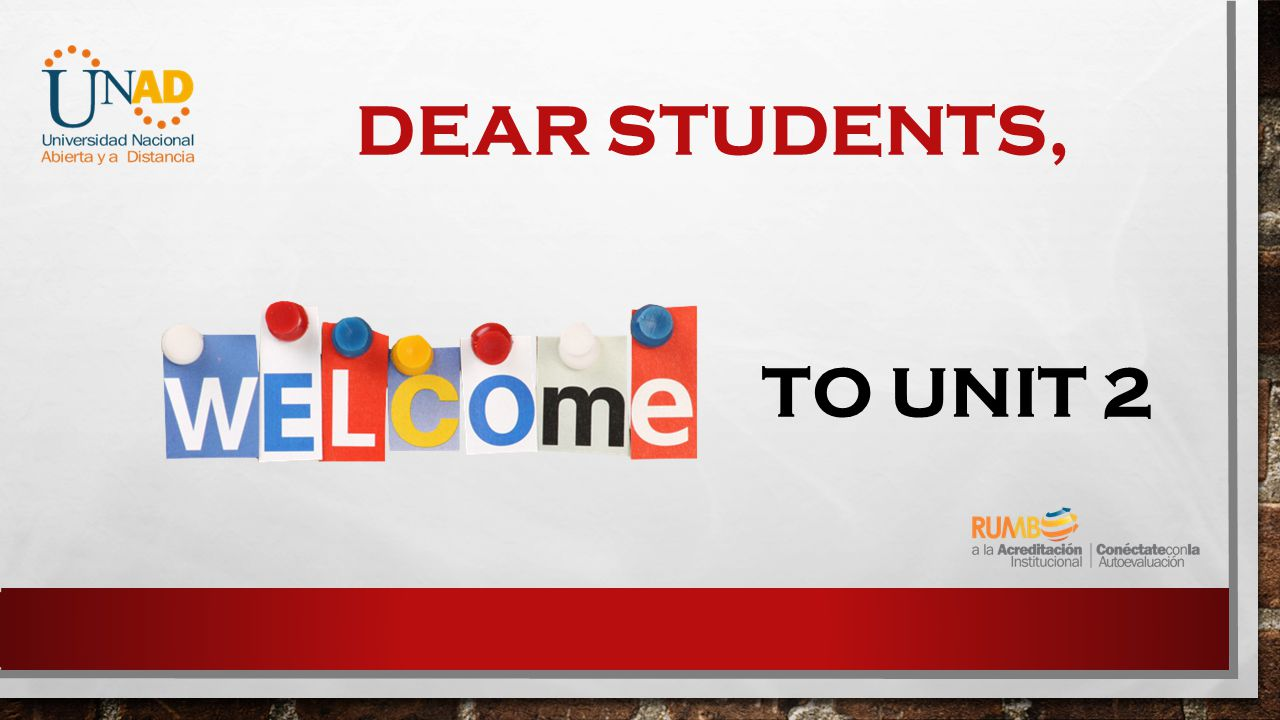 DEAR STUDENTS, TO UNIT 2