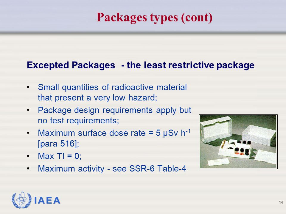 IAEA Small quantities of radioactive material that present a very low hazard; Package design requirements apply but no test requirements; Maximum surf