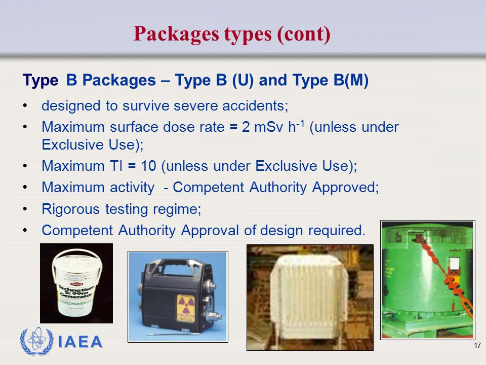 IAEA designed to survive severe accidents; Maximum surface dose rate = 2 mSv h -1 (unless under Exclusive Use); Maximum TI = 10 (unless under Exclusiv
