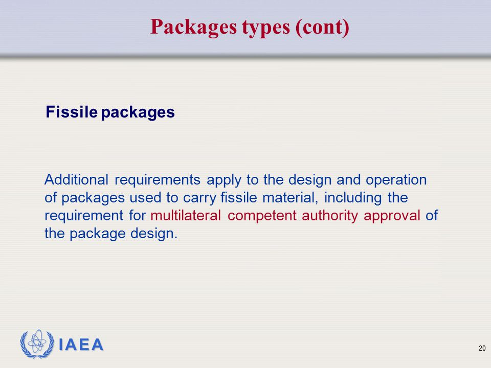 IAEA Additional requirements apply to the design and operation of packages used to carry fissile material, including the requirement for multilateral