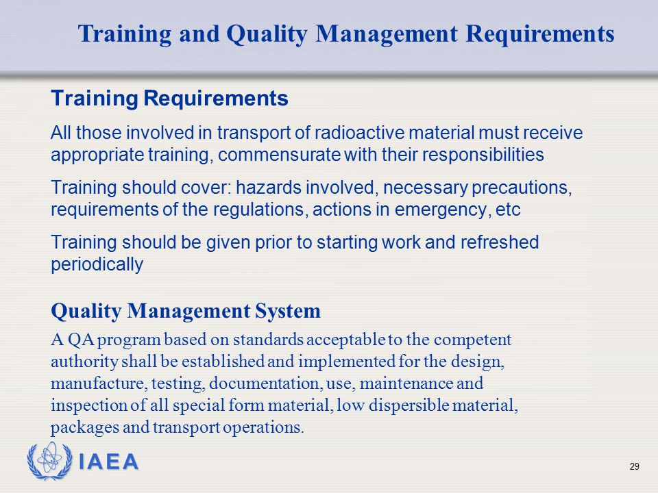 IAEA Training Requirements All those involved in transport of radioactive material must receive appropriate training, commensurate with their responsi