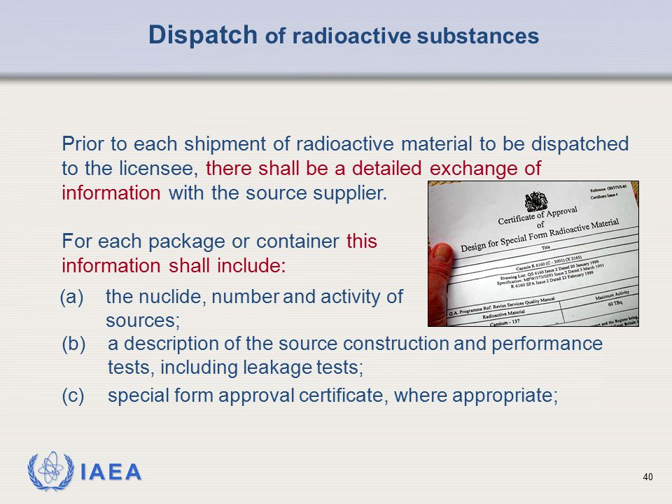 IAEA Dispatch of radioactive substances Prior to each shipment of radioactive material to be dispatched to the licensee, there shall be a detailed exc