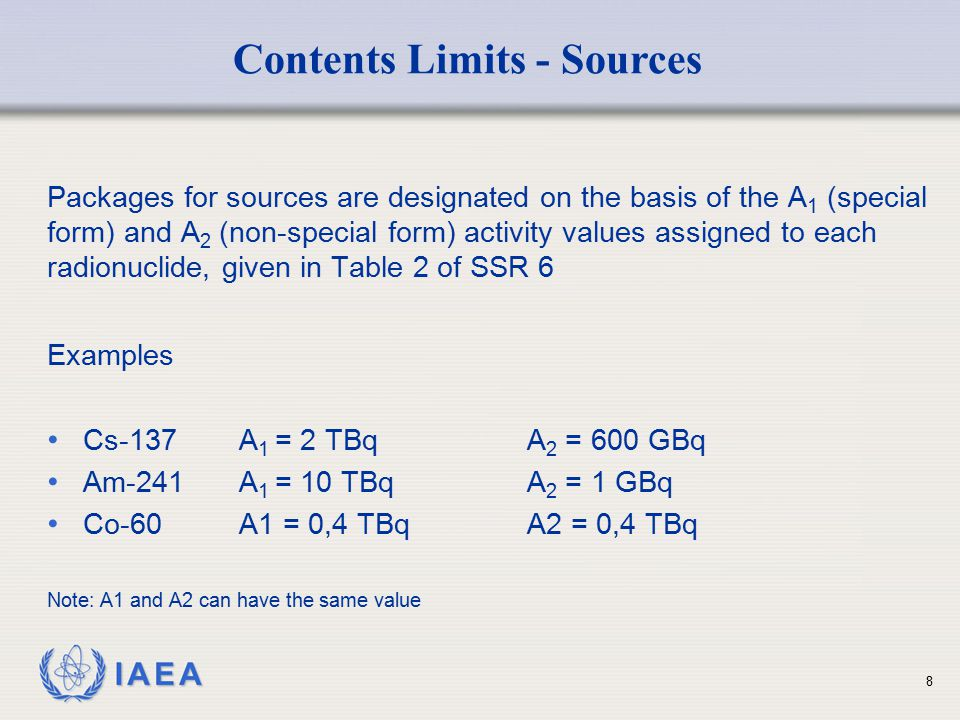 IAEA Packages for sources are designated on the basis of the A 1 (special form) and A 2 (non-special form) activity values assigned to each radionucli