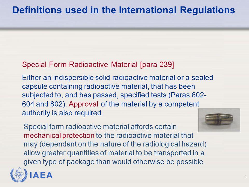 IAEA Special Form Radioactive Material [para 239] Either an indispersible solid radioactive material or a sealed capsule containing radioactive materi