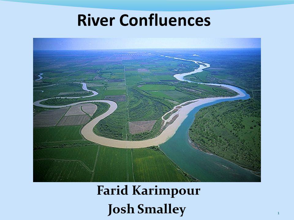1 River Confluences Farid Karimpour Josh Smalley