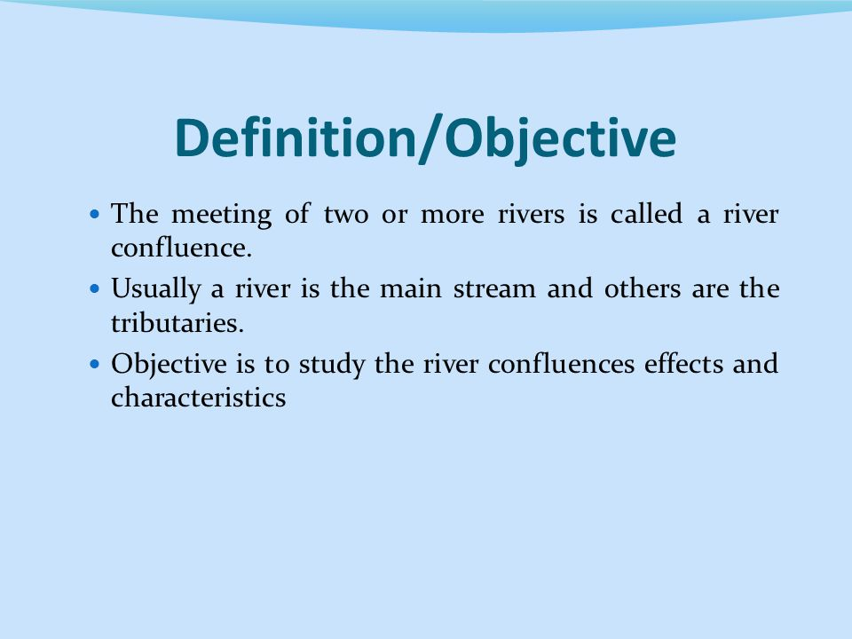 Definition/Objective The meeting of two or more rivers is called a river confluence.