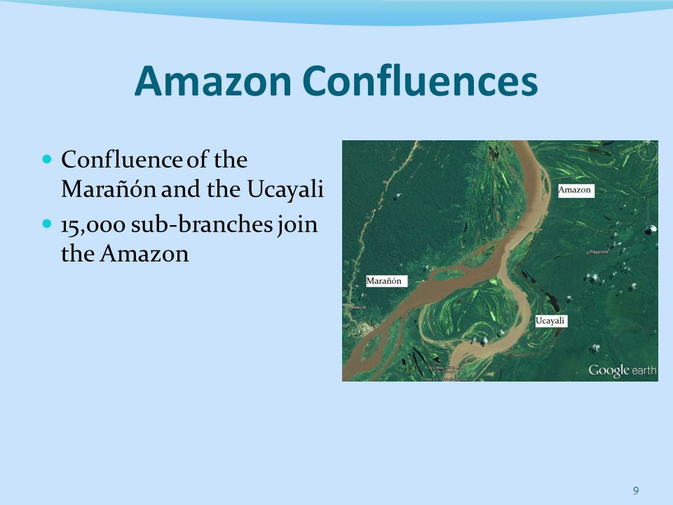 Amazon Confluences Confluence of the Marañón and the Ucayali 15,000 sub-branches join the Amazon 9