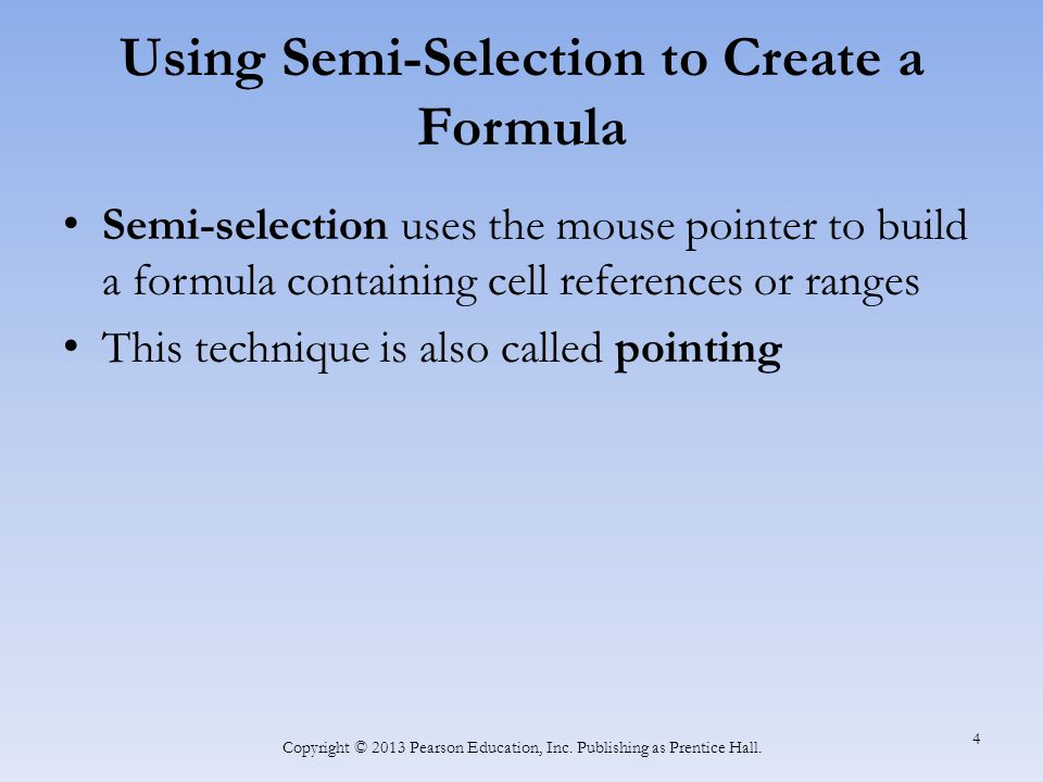 4 Using Semi-Selection to Create a Formula Semi-selection uses the mouse pointer to build a formula containing cell references or ranges This technique is also called pointing