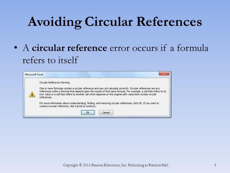 Avoiding Circular References A circular reference error occurs if a formula refers to itself Copyright © 2013 Pearson Education, Inc.