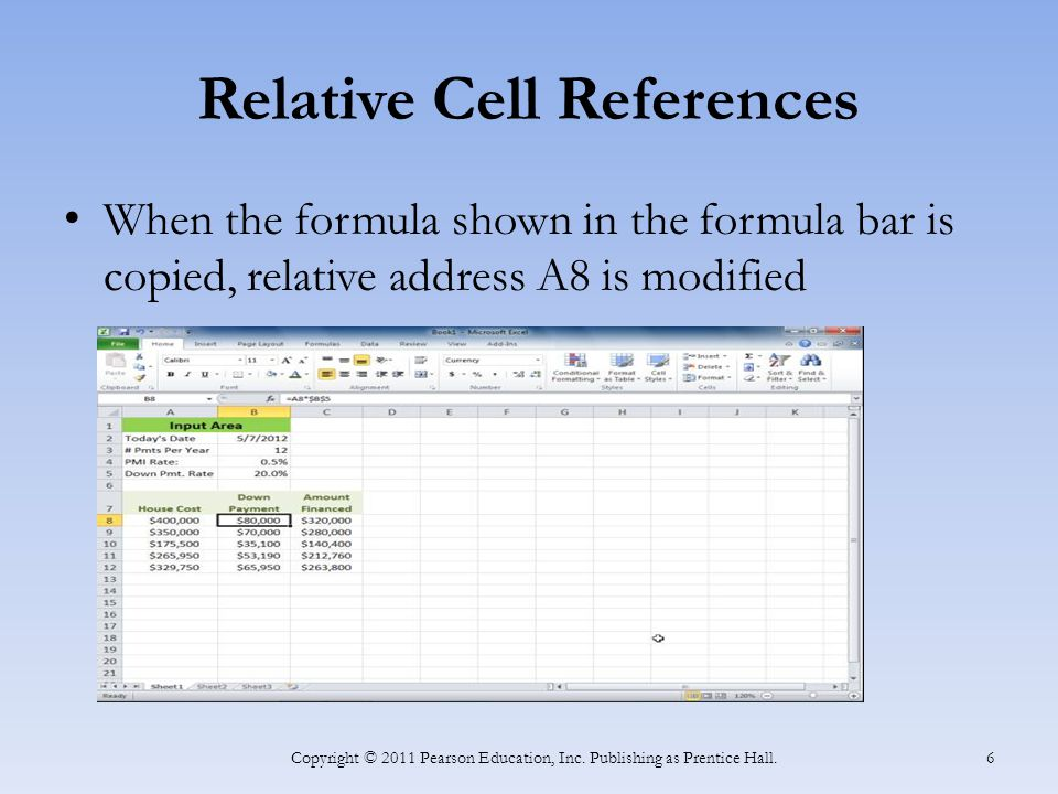 Relative Cell References When the formula shown in the formula bar is copied, relative address A8 is modified Copyright © 2011 Pearson Education, Inc.