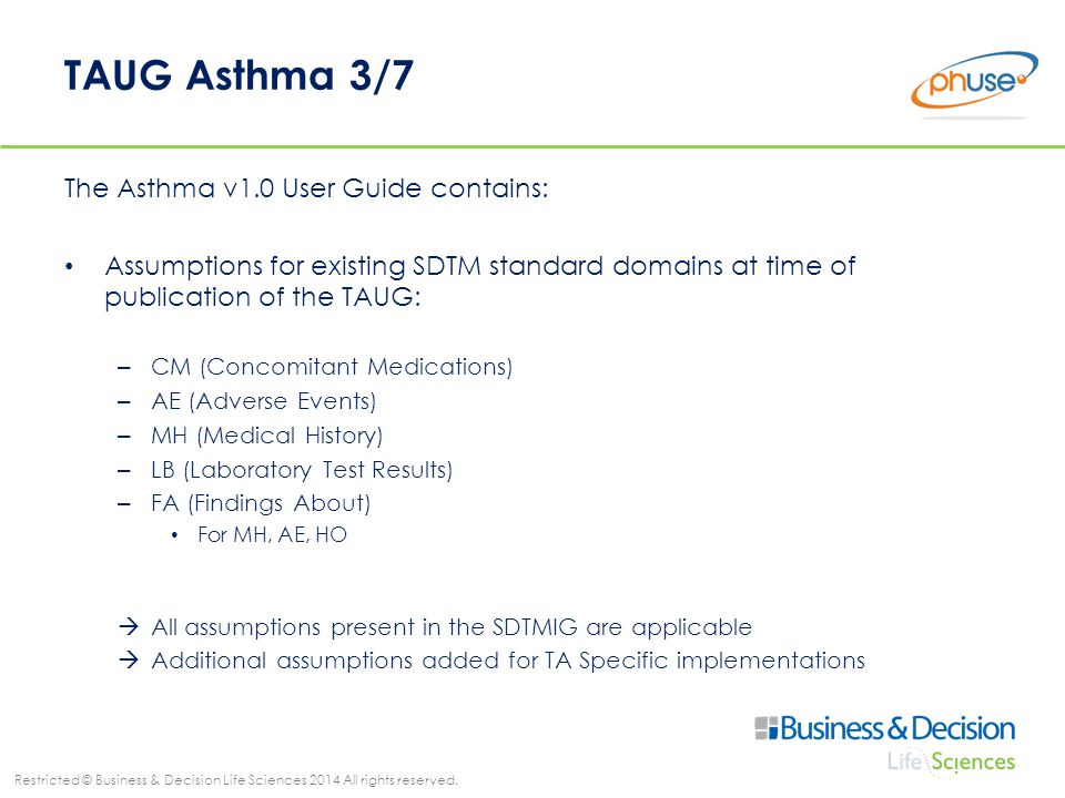 Restricted © Business & Decision Life Sciences 2014 All rights reserved. TAUG Asthma 3/7 The Asthma v1.0 User Guide contains: Assumptions for existing