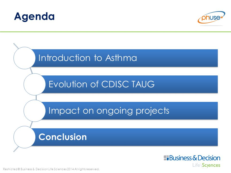 Restricted © Business & Decision Life Sciences 2014 All rights reserved. Agenda Introduction to Asthma Evolution of CDISC TAUG Impact on ongoing proje