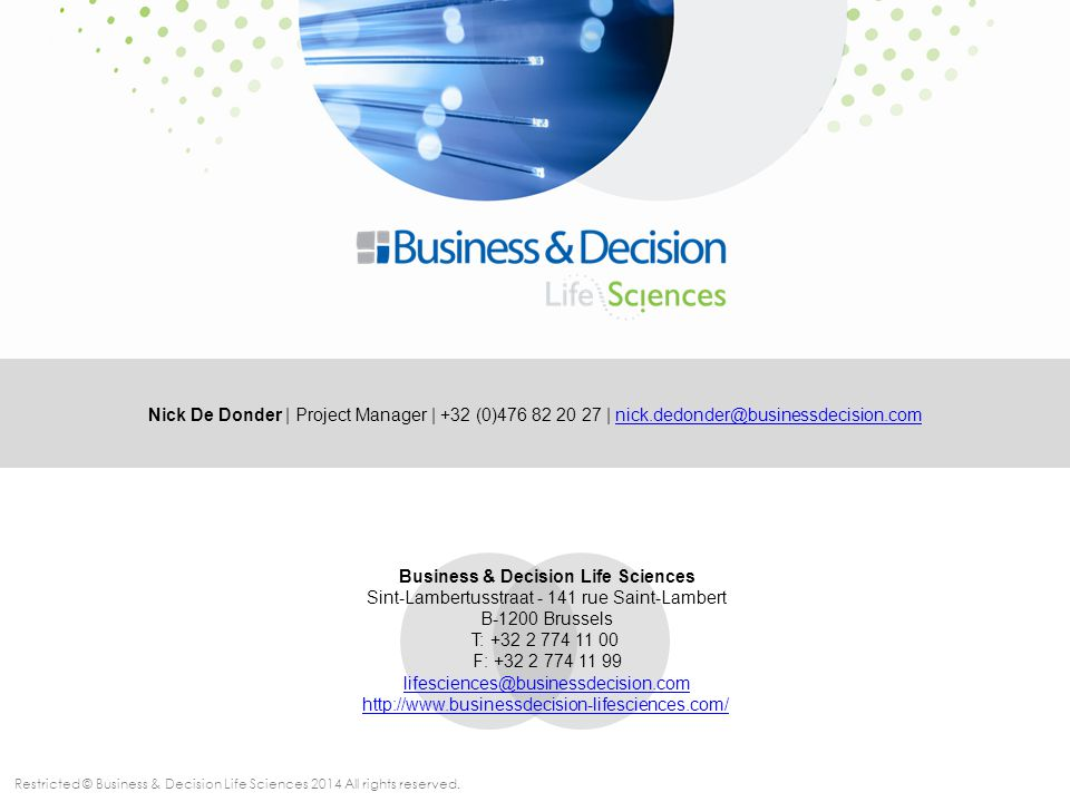 Restricted © Business & Decision Life Sciences 2014 All rights reserved. Business & Decision Life Sciences Sint-Lambertusstraat - 141 rue Saint-Lamber