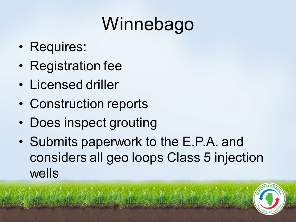 Winnebago Requires: Registration fee Licensed driller Construction reports Does inspect grouting Submits paperwork to the E.P.A.
