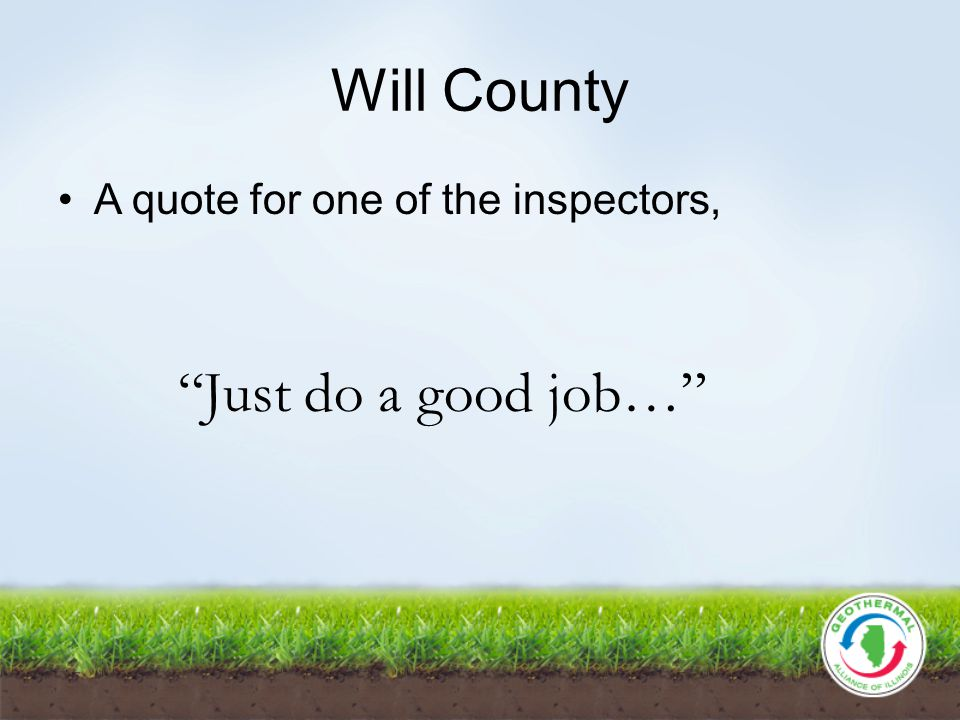 Will County A quote for one of the inspectors, Just do a good job…