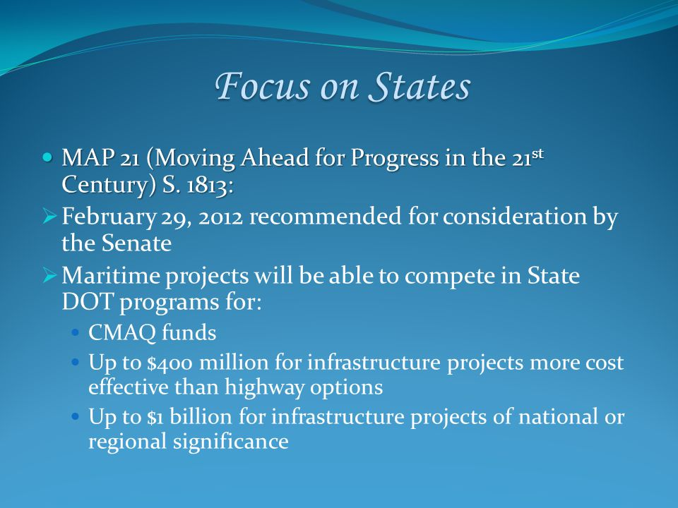 Focus on States MAP 21 (Moving Ahead for Progress in the 21 st Century) S.