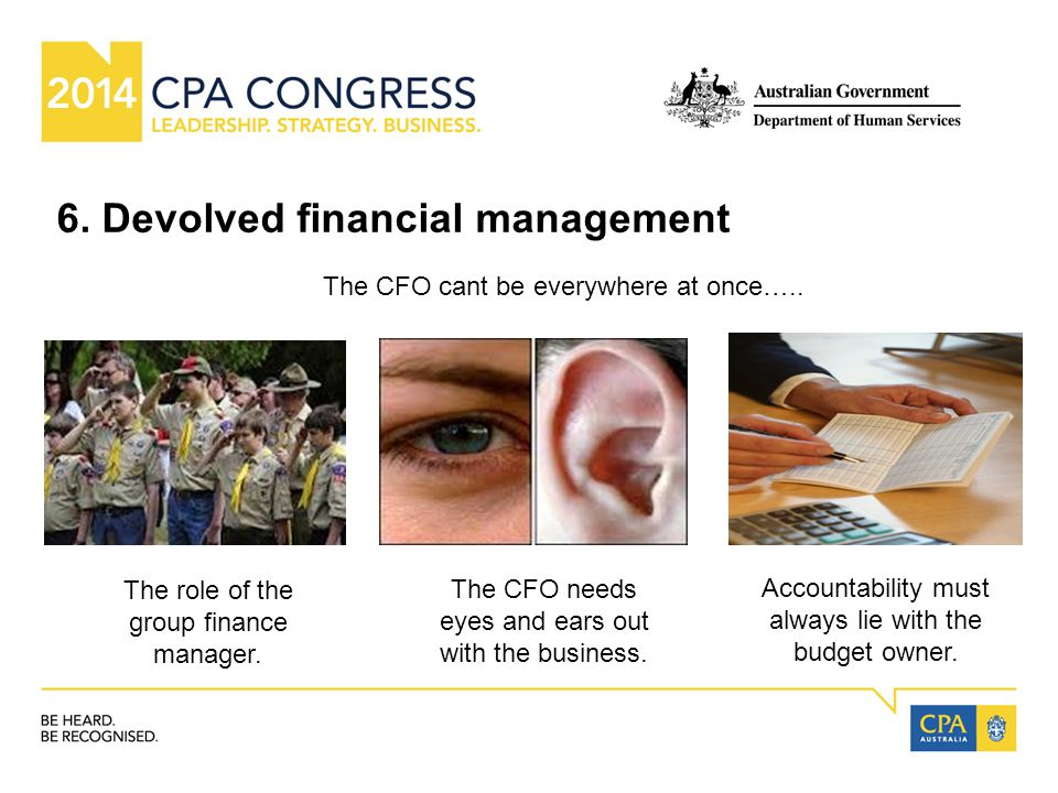 6. Devolved financial management The CFO cant be everywhere at once…..