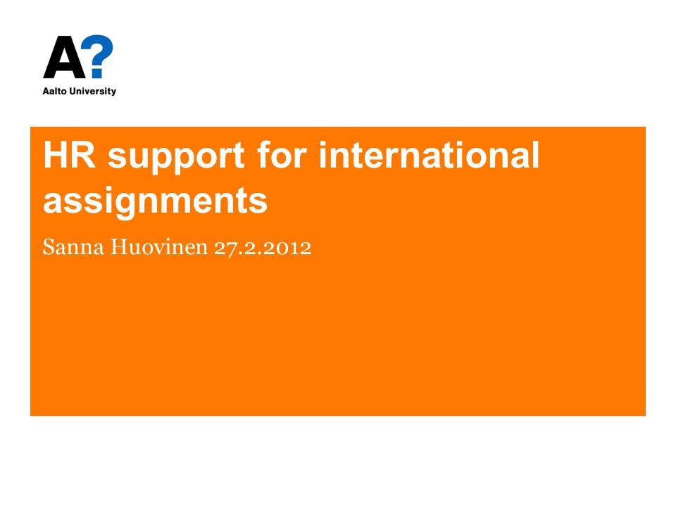 HR support for international assignments Sanna Huovinen 27.2.2012