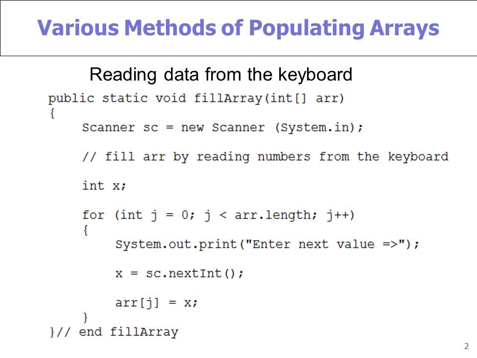 2 Various Methods of Populating Arrays Reading data from the keyboard