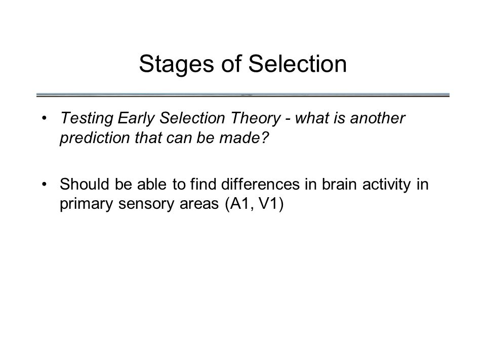 Stages of Selection Testing Early Selection Theory - what is another prediction that can be made.