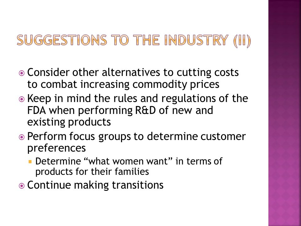  Consider other alternatives to cutting costs to combat increasing commodity prices  Keep in mind the rules and regulations of the FDA when performi
