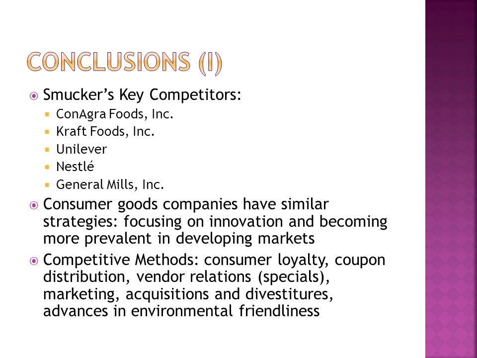  Smucker's Key Competitors:  ConAgra Foods, Inc.  Kraft Foods, Inc.  Unilever  Nestlé  General Mills, Inc.  Consumer goods companies have simil