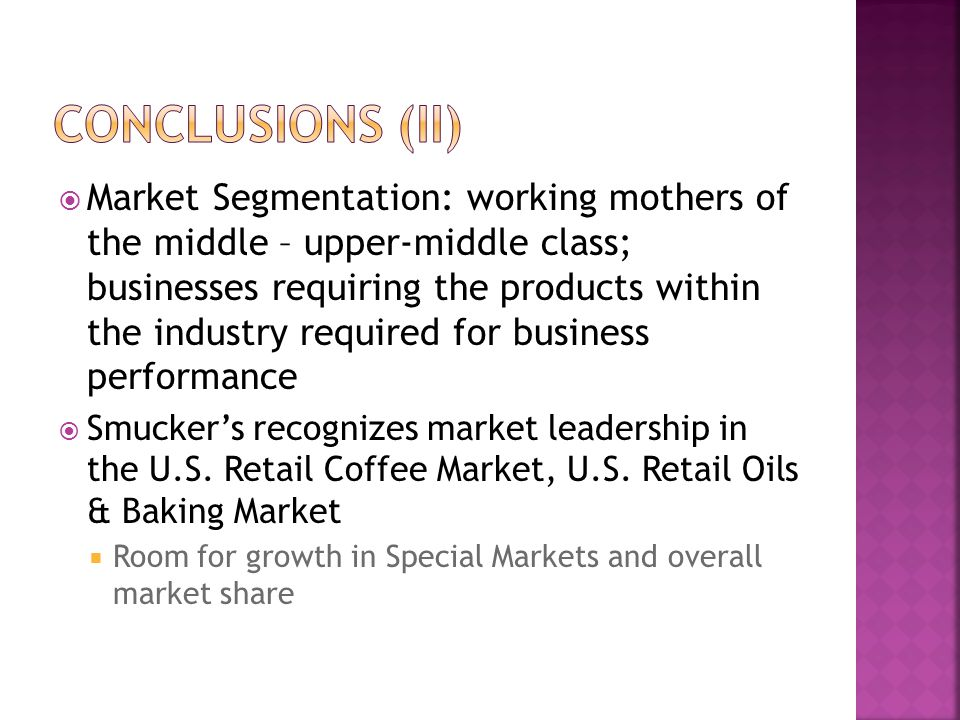  Market Segmentation: working mothers of the middle – upper-middle class; businesses requiring the products within the industry required for business
