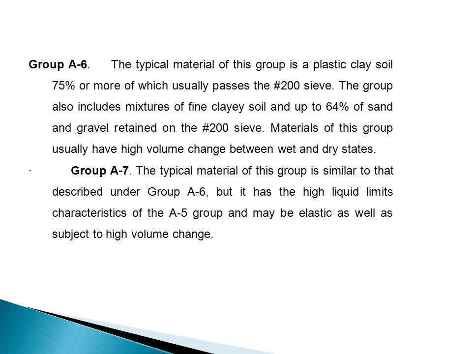 Group A-6. The typical material of this group is a plastic clay soil 75% or more of which usually passes the #200 sieve. The group also includes mixtu