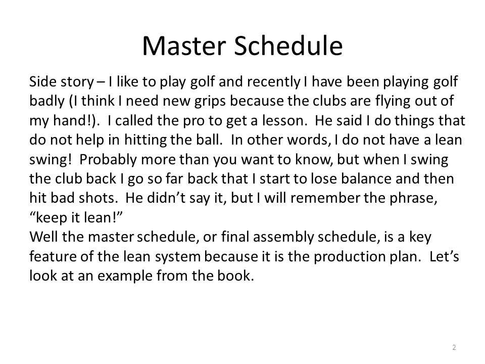 Master Schedule Side story – I like to play golf and recently I have been playing golf badly (I think I need new grips because the clubs are flying ou
