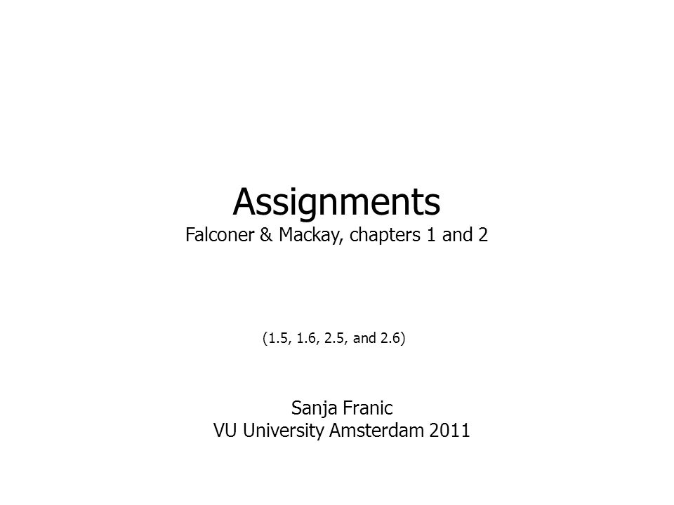 Assignments Falconer & Mackay, chapters 1 and 2 (1.5, 1.6, 2.5, and 2.6) Sanja Franic VU University Amsterdam 2011