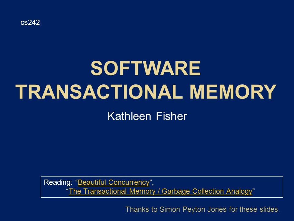 Kathleen Fisher cs242 Reading: Beautiful Concurrency ,Beautiful Concurrency The Transactional Memory / Garbage Collection Analogy The Transactional Memory / Garbage Collection Analogy Thanks to Simon Peyton Jones for these slides.