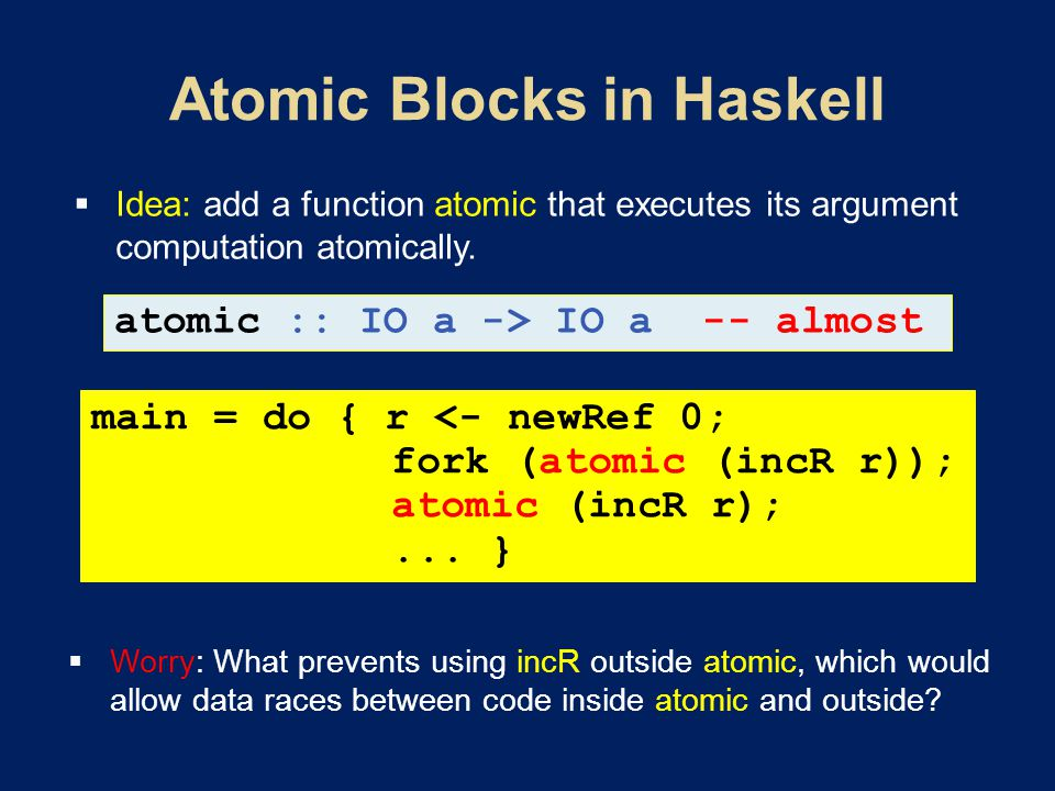  Worry: What prevents using incR outside atomic, which would allow data races between code inside atomic and outside.