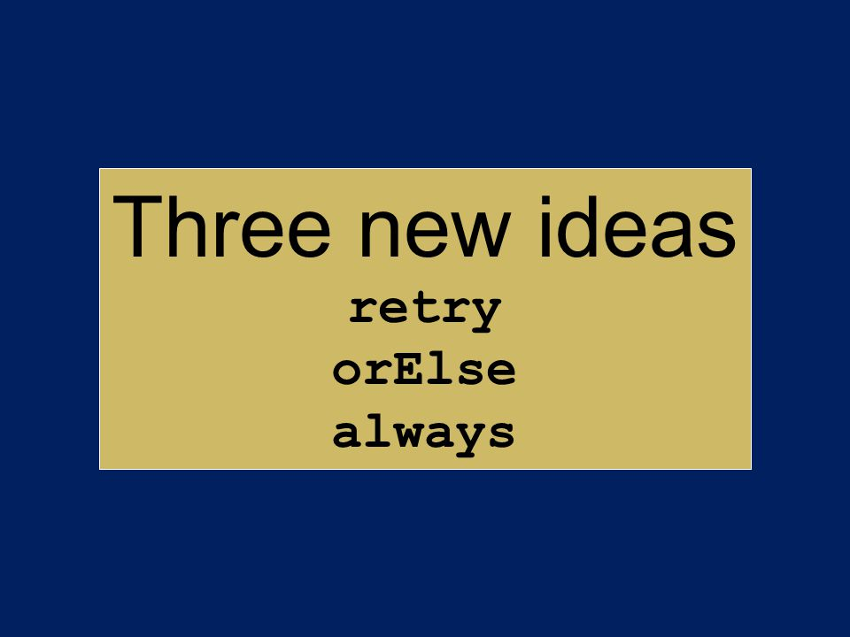 Three new ideas retry orElse always